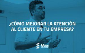¿Cómo mejorar la atención al cliente en tu empresa?