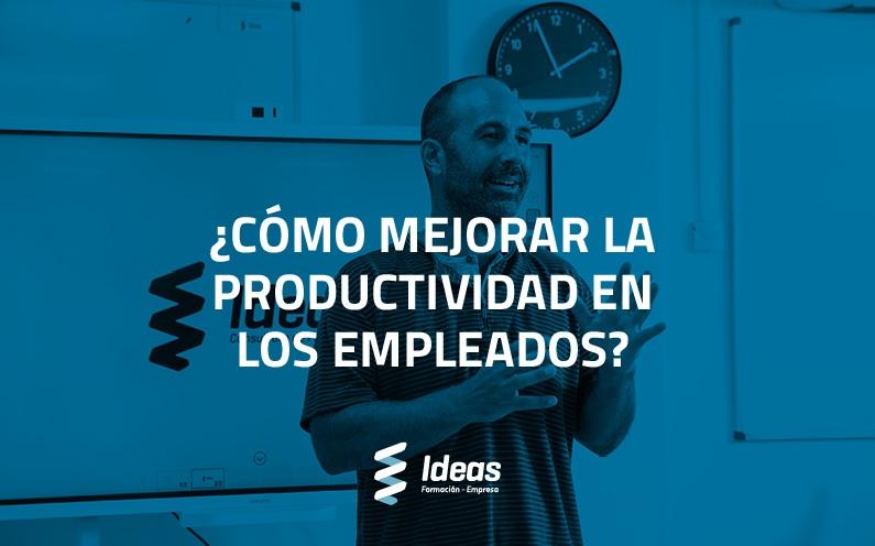 ¿Cómo mejorar la productividad de los empleados?