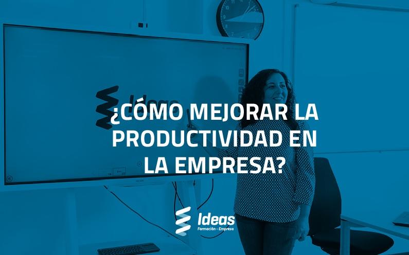 ¿Cómo mejorar la productividad en la empresa?