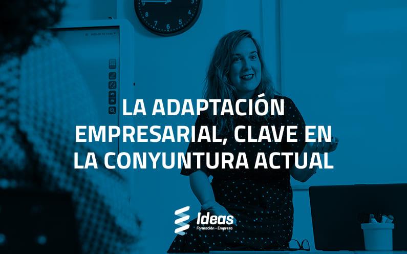 La adaptación empresarial, clave en la coyuntura actual