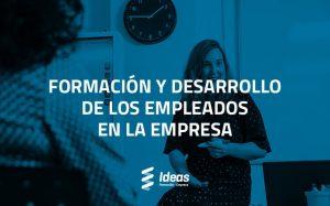 Formación y desarrollo de empleados en la empresa