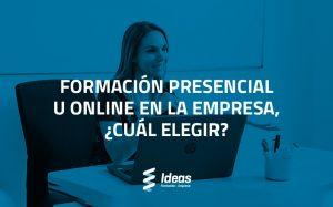 Formación presencial u online en la empresa, ¿Cuál elegir?